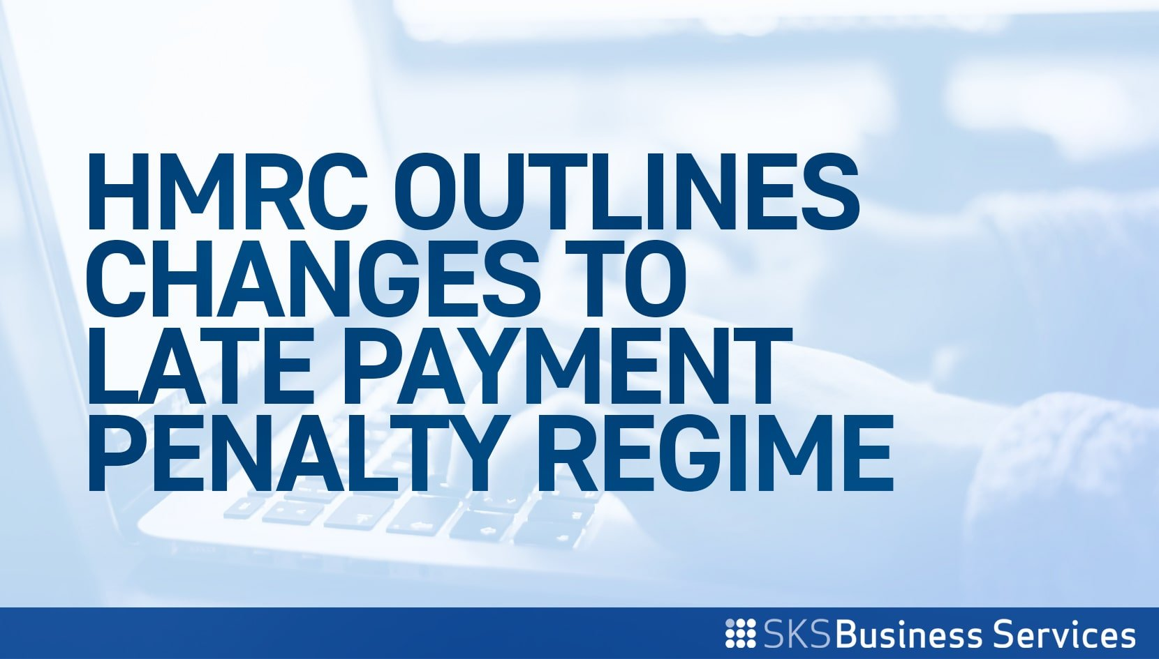 You are currently viewing HMRC Outlines Changes to Late Payment Penalty Regime