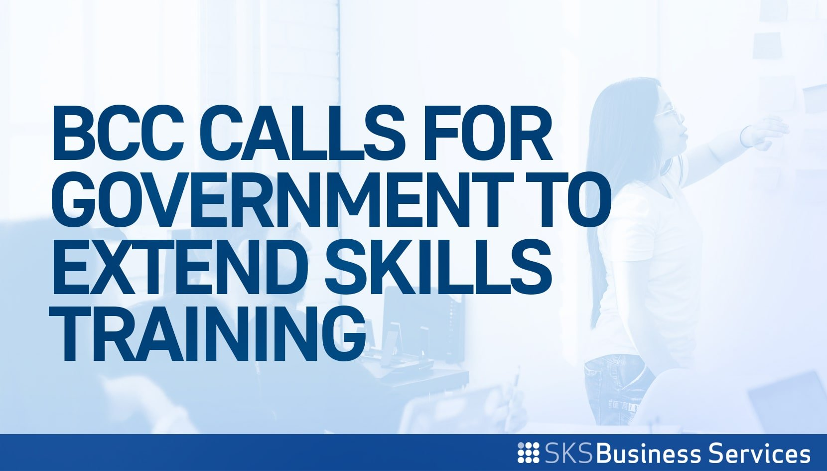 You are currently viewing BCC Calls for Government to Extend Skills Training