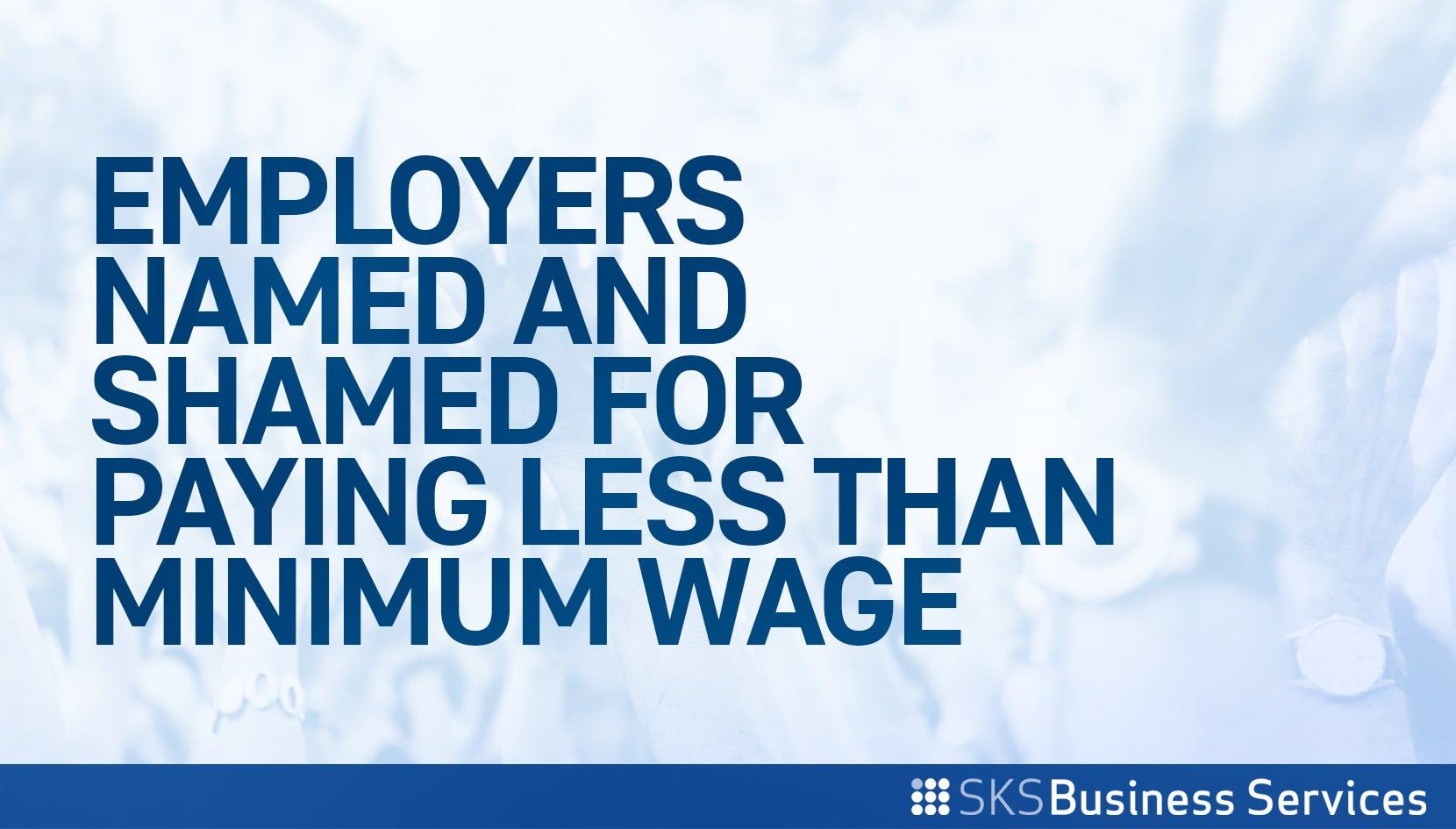You are currently viewing Employers 'Named and Shamed' for Paying Less Than Minimum Wage